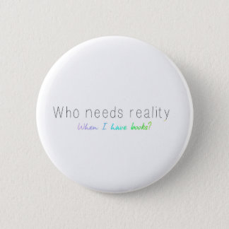 Who Needs Reality When I Have Books? Button