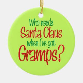Who Needs Santa Claus I've Got Gramps Ornament