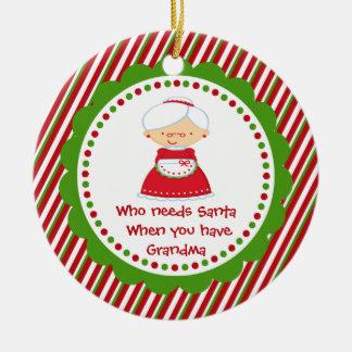 Who Needs Santa... Grandma Christmas Ornament