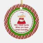 Who Needs Santa. Great Grandma Christmas Ornament