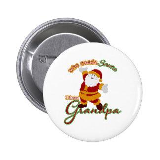 Who Needs Santa I have Grandpa Pinback Button