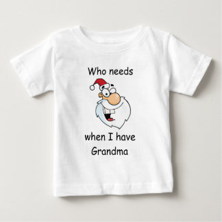 Who needs Santa when I have Grandma Baby T-Shirt