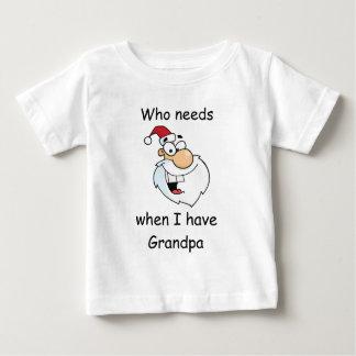 Who needs Santa when I have Grandpa Baby T-Shirt