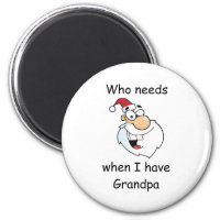 Who needs Santa when I have Grandpa 2 Inch Round Magnet
