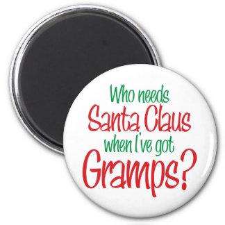 Who Needs Santa When I've Got Gramps 2 Inch Round Magnet