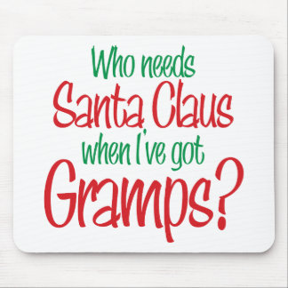 Who Needs Santa When I've Got Gramps Mouse Pad