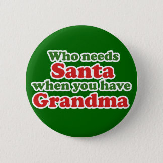 Who Needs Santa When You Have Grandma Button