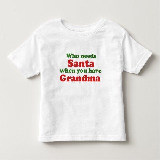 Who Needs Santa When You Have Grandma Toddler T-shirt
