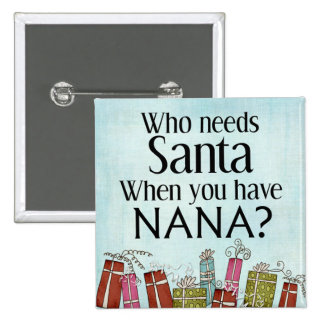 who needs santa when you have nana 2 inch square button