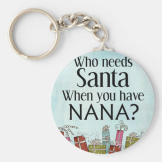 who needs santa when you have nana keychain