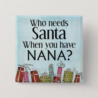 who needs santa when you have nana pinback button
