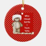 Who Needs Santa... YaYa Christmas Ornament
