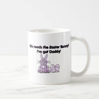 Who Needs the Easter Bunny? I've got Daddy! Coffee Mug