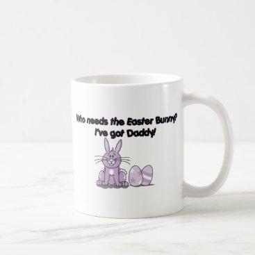 funnyholidaytshirts Who Needs the Easter Bunny? I've got Daddy! Coffee Mug