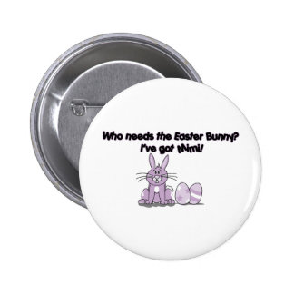 Who Needs the Easter Bunny? I've got Mimi. Pinback Button