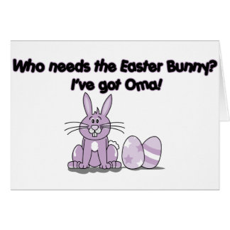 Who needs the Easter bunny? I've got Oma! Card