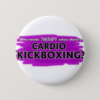 Who Needs Therapy When There's Cardio Kickboxing? Pinback Button