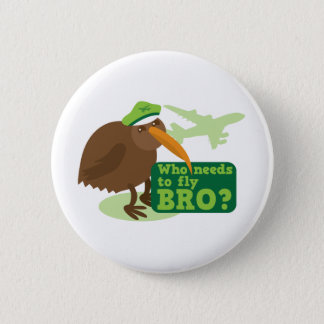 Who needs to fly bro? kiwi bird Humor Pinback Button