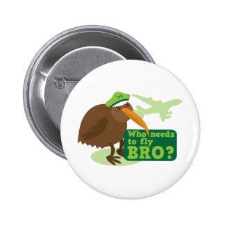 Who needs to fly bro? kiwi bird Humor Pinback Button