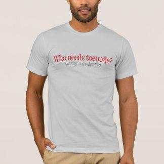Who needs toenails T-Shirt