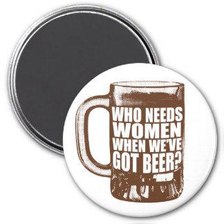 Who needs women? 3 inch round magnet
