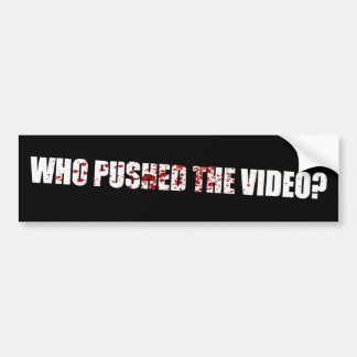 Who Pushed The Video? - Benghazi Bumper Sticker