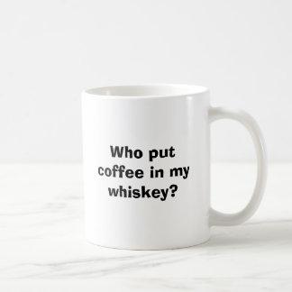 Who put coffee in my whiskey? classic white coffee mug