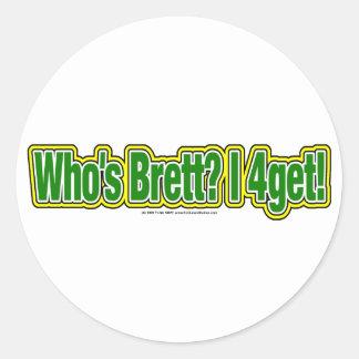 Who s Brett I 4get Round Sticker
