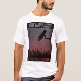 who´s watching the watchers? T-Shirt
