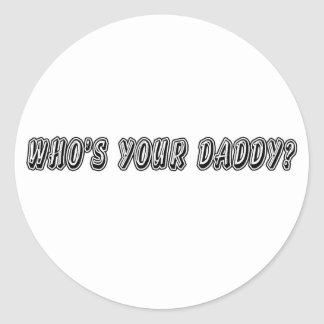 Who's Your Daddy? Classic Round Sticker