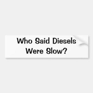 Who Said Diesels Were Slow? Car Bumper Sticker