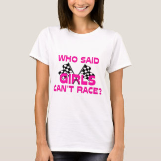 Who Said Girls Can't Race? T-Shirt