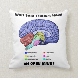 Who Said I Didn't Have An Open Mind? (Brain Humor) Throw Pillow