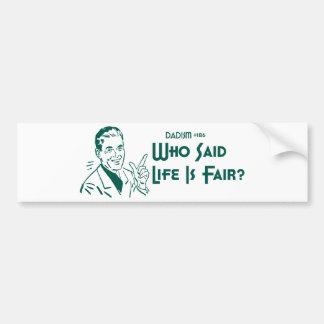 Who Said Life Is Fair? (Dadism #186) Car Bumper Sticker