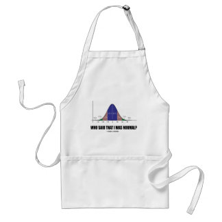 Who Said That I Was Normal? (Bell Curve Humor) Adult Apron