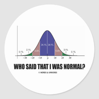 Who Said That I Was Normal? (Bell Curve Humor) Classic Round Sticker
