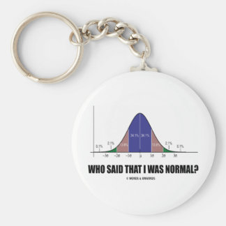 Who Said That I Was Normal? (Bell Curve Humor) Keychain