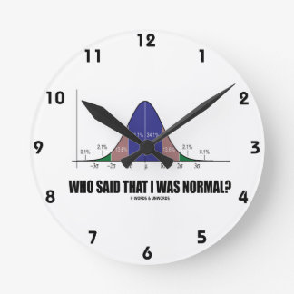 Who Said That I Was Normal? (Bell Curve Humor) Round Clock