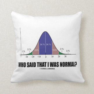Who Said That I Was Normal? (Bell Curve Humor) Throw Pillow