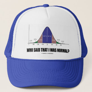 Who Said That I Was Normal? (Stats Humor) Trucker Hat