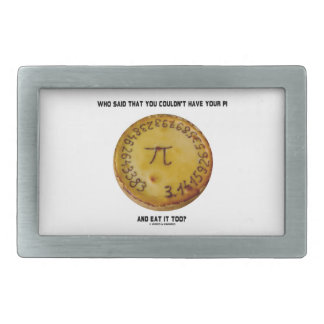 Who Said That You Couldn't Have Your Pi Eat It Too Rectangular Belt Buckle