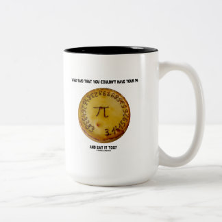 Who Said That You Couldn't Have Your Pi Eat It Too Two-Tone Coffee Mug