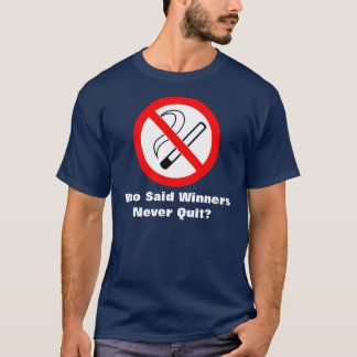 Who Said Winners Never Quit? T-Shirt