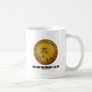 Who Said You Couldn't Eat Pi? (Math Pi Pie Humor) Coffee Mug