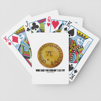 Who Said You Couldn't Eat Pi? (Pi On Pie Humor) Bicycle Playing Cards