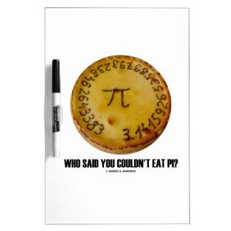Who Said You Couldn't Eat Pi? (Pi On Pie Humor) Dry-Erase Whiteboards