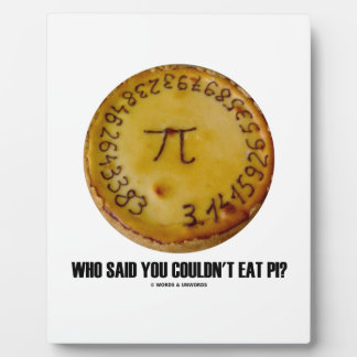 Who Said You Couldn't Eat Pi? (Pi On Pie Humor) Plaque