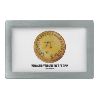 Who Said You Couldn't Eat Pi? (Pi On Pie Humor) Rectangular Belt Buckle