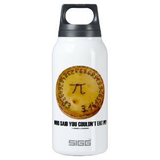 Who Said You Couldn't Eat Pi? (Pi On Pie Humor) Thermos Bottle