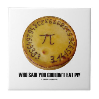 Who Said You Couldn't Eat Pi? (Pi On Pie Humor) Tile